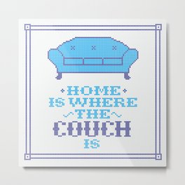 Home is where the couch is Metal Print