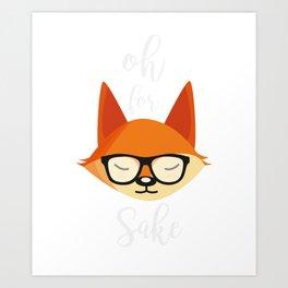 Oh For Fox Sake  Funny Saying Gift Art Print