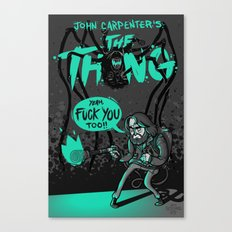 FUCK YOU TOO // The Thing Canvas Print
