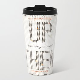 Be nice to people on your way up, because you will meet them on your way down. Metal Travel Mug