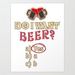 do i want beer - I love beer Art Print