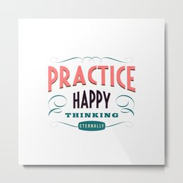 Practice happy - thinking eternally Metal Print