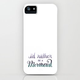 I'd Rather Be A Mermaid iPhone Case