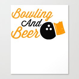 Bowling And Beer Funny Gift For Bowlers Canvas Print