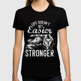 Life Doesn't Get Easier T-shirt