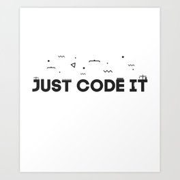 Just code it design - programming Art Print