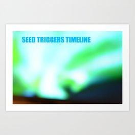 SEED TRIGGERS TIMELINE Art Print
