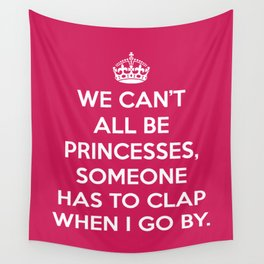 Can't All Be Princesses Funny Quote Wall Tapestry