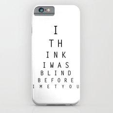 I think I was blind iPhone 6s Slim Case