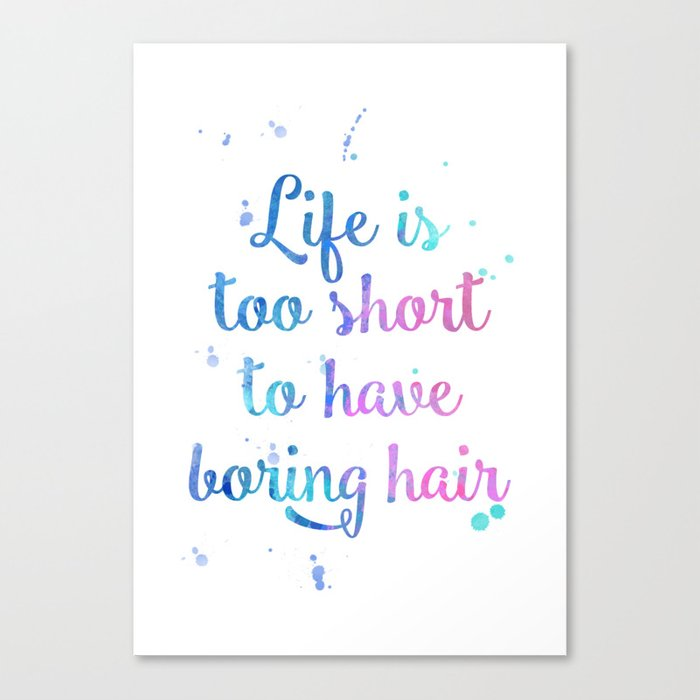Life Is Too Short To Have Boring Hair Inspirational Watercolor