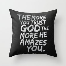 The more you trust god, the more he amazes you Throw Pillow