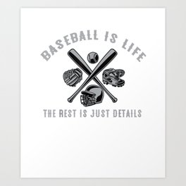 Baseball Is Life The Rest Is Just Details T-Shirt Art Print