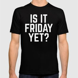 Is It Friday Yet Funny Quote T-shirt