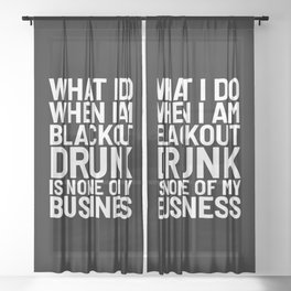 What I Do When I am Blackout Drunk is None of My Business (Black & White) Sheer Curtain