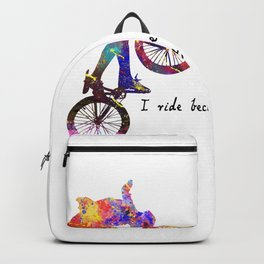 I Ride Because I Love It. It Feels Good. It Feels Backpack