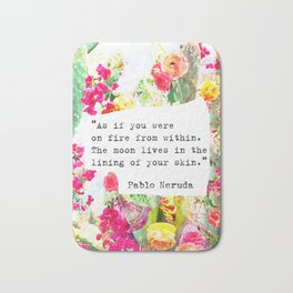 """As if you were on fire from within. The moon lives in the lining of your skin."" Pablo Neruda Bath Mat"