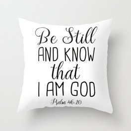 Be Still and Know That I am God, Psalm 46:10 Throw Pillow