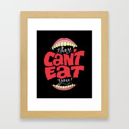 They Can't Eat You Framed Art Print