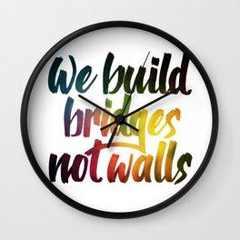 Bridges, not walls Wall Clock
