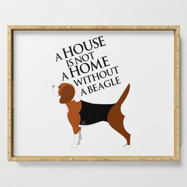 A House is not a Home without a Beagle (Beagle) Serving Tray