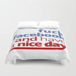 Fuck facebook and have a nice day Duvet Cover