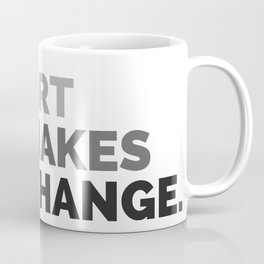 ART MAKES CHANGE. Coffee Mug