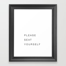 Please Seat Yourself Framed Art Print
