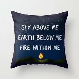 Sky Above Me, Earth Below Me, Fire Within Me Throw Pillow