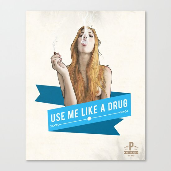 Use Me Like a Drug Canvas Print