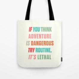 Paulo Coelho quote, if you think adventure is dangerous, try routine, it's lethal, wanderlust quotes Tote Bag