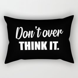 Don't over think it funny quote Rectangular Pillow