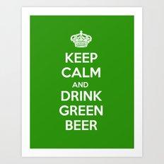 Keep Calm & Drink Green  Art Print