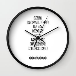 Real knowledge is to know the extent of ones ignorance - Confucius Wall Clock