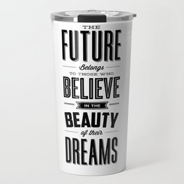 The Future Belongs to Those Who Believe in the Beauty of Their Dreams modern home room wall decor Travel Mug