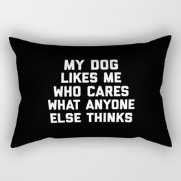 My Dog Likes Me Funny Quote Rectangular Pillow