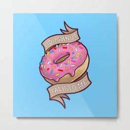 Doughnut Talk to Me Metal Print