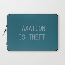 Taxation Is Theft Laptop Sleeve
