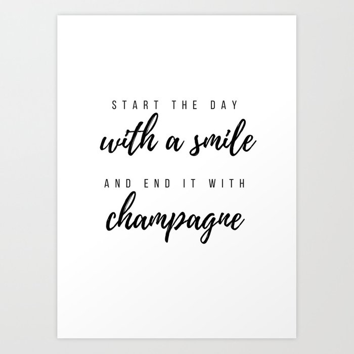 Start The Day With A Smile And End It With Champagne Print Art Print