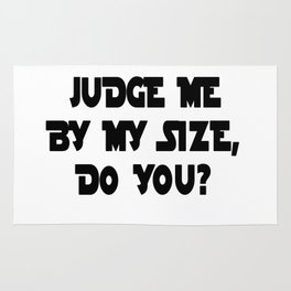 JUDGE ME BY MY SIZE, DO YOU? Rug