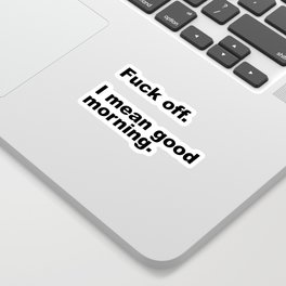 Fuck Off Offensive Quote Sticker