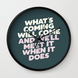 What's Coming Will Come and We'll Meet it When It Does Motivational Typography Wall Clock
