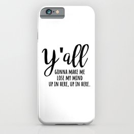 y'all gonna make me lose my mind iPhone Case