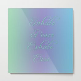 Inhale Peace, Exhale Ease Metal Print