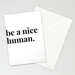 be a nice human. Stationery Cards