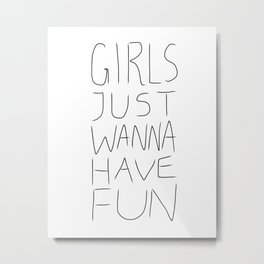 Girls Just Wanna Have Fun on White Metal Print