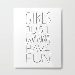 Girls Just Wanna Have Fun on White Metal Print