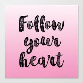 Follow your heart Canvas Print
