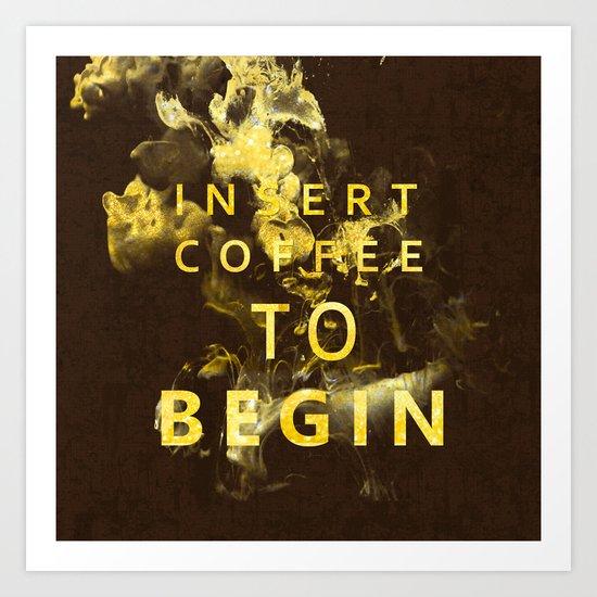 Insert coffee to begin - Gold glitter Typography Art Print
