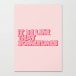 """It be like that sometimes"" Pink Canvas Print"