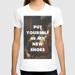 Put Yourself in My New Shoes T-shirt